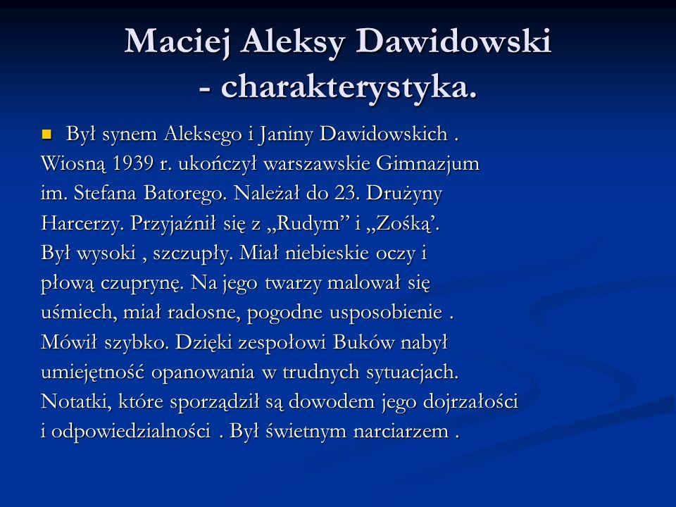 Maciej Aleksy Dawidowski - charakterystyka. Był synem Aleksego i Janiny Dawidowskich. Był synem Aleksego i Janiny Dawidowskich. Wiosną 1939 r. ukończy