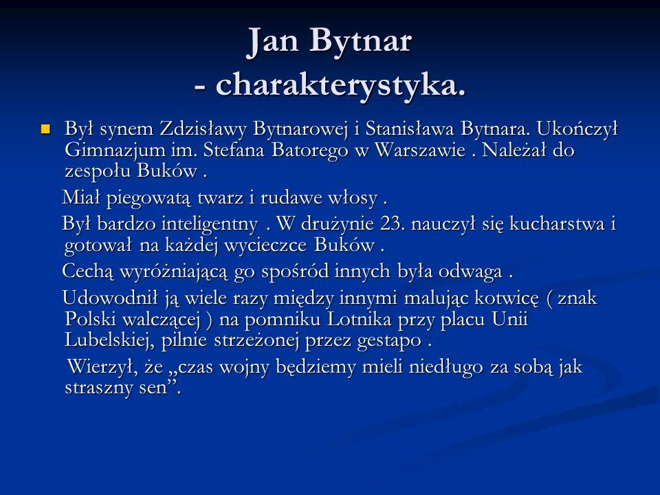 Jan Bytnar - charakterystyka. Był synem Zdzisławy Bytnarowej i Stanisława Bytnara. Ukończył Gimnazjum im. Stefana Batorego w Warszawie. Należał do zes