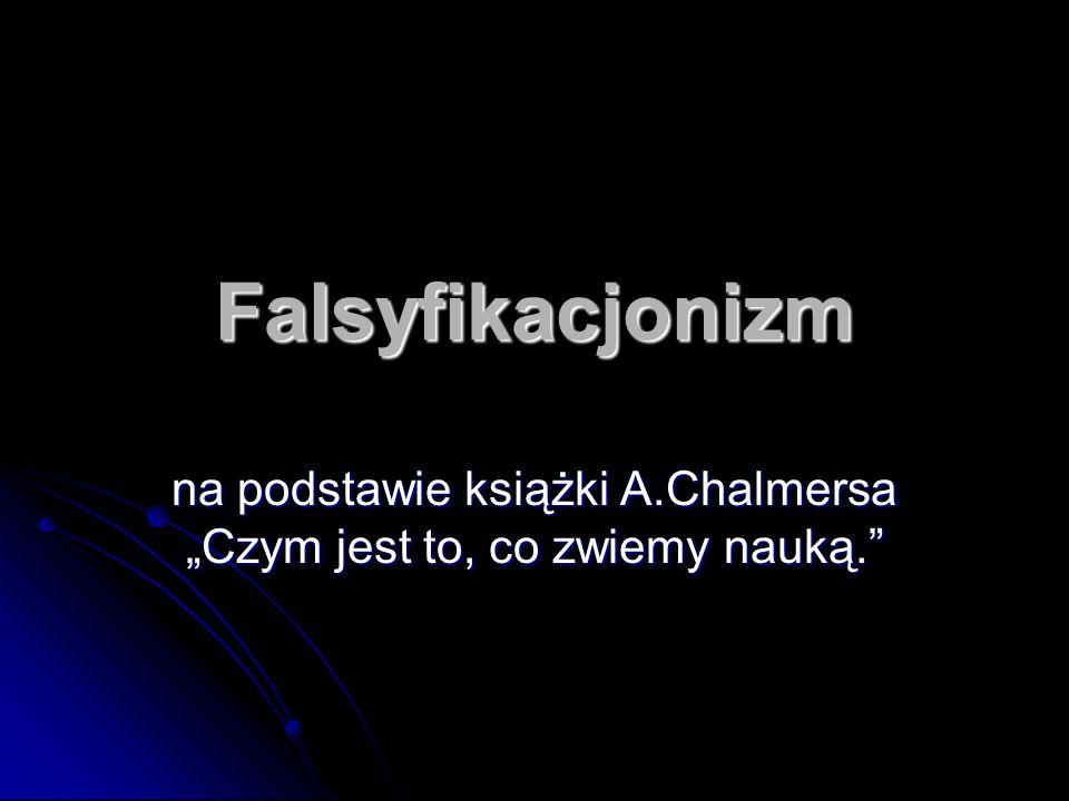 Falsyfikacjonizm na podstawie książki A.Chalmersa Czym jest to, co zwiemy nauką.