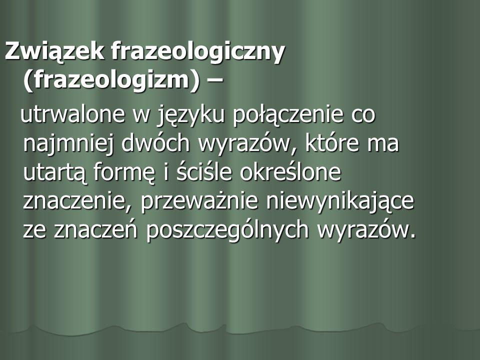 Podział frazeologizmów ze względu na strukturę: Wyrażenie – wyrazy powiązane znaczeniowo Wyrażenie – wyrazy powiązane znaczeniowo i składniowo, w których nadrzędnym członem jest rzeczownik, zaimek lub inny wyraz odmieniający się przez przypadki, np.