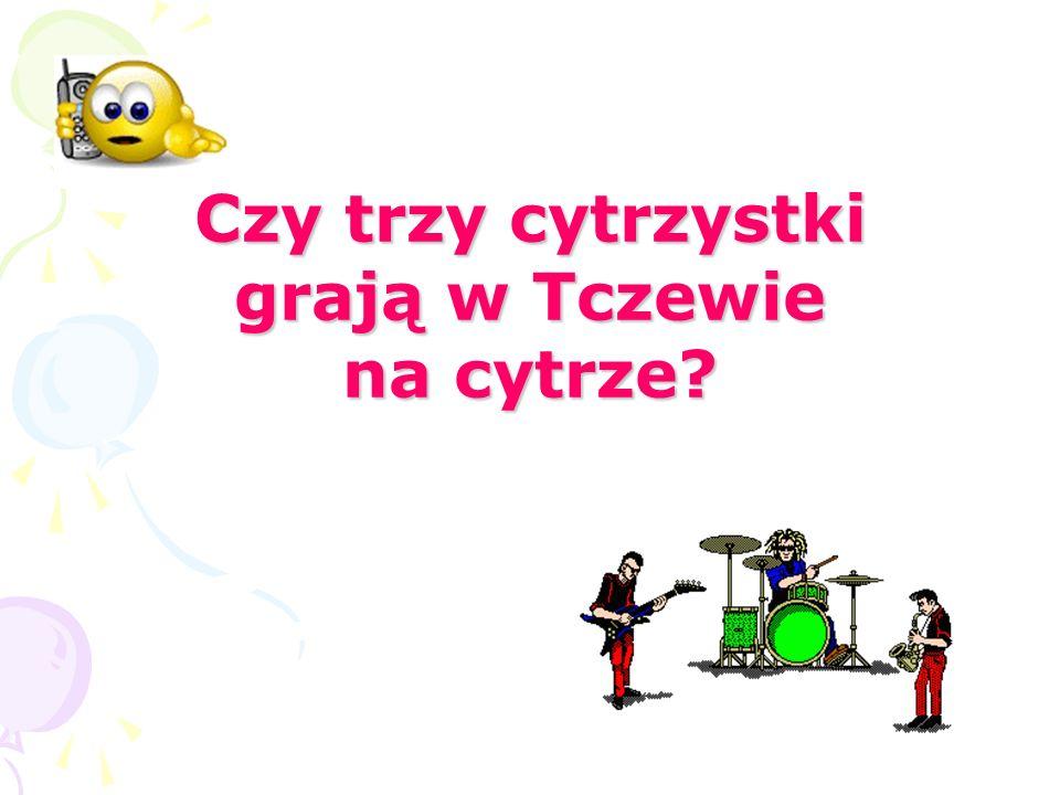 Czy trzy cytrzystki grają w Tczewie na cytrze?