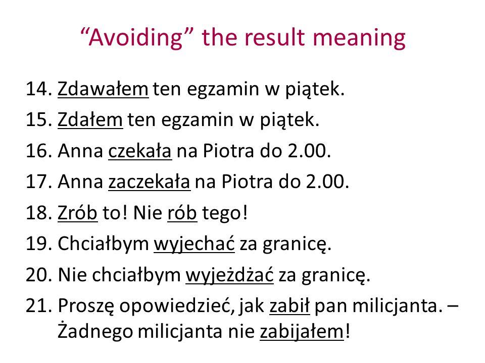 Avoiding the result meaning 14.Zdawałem ten egzamin w piątek. 15.Zdałem ten egzamin w piątek. 16.Anna czekała na Piotra do 2.00. 17.Anna zaczekała na