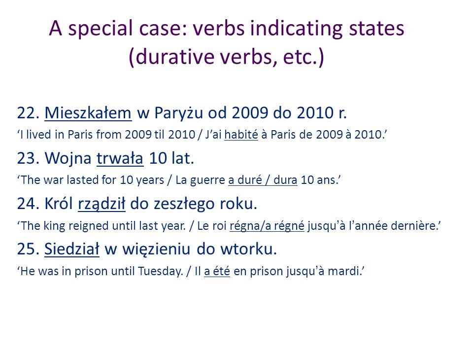 A special case: verbs indicating states (durative verbs, etc.) 22. Mieszkałem w Paryżu od 2009 do 2010 r. I lived in Paris from 2009 til 2010 / Jai ha