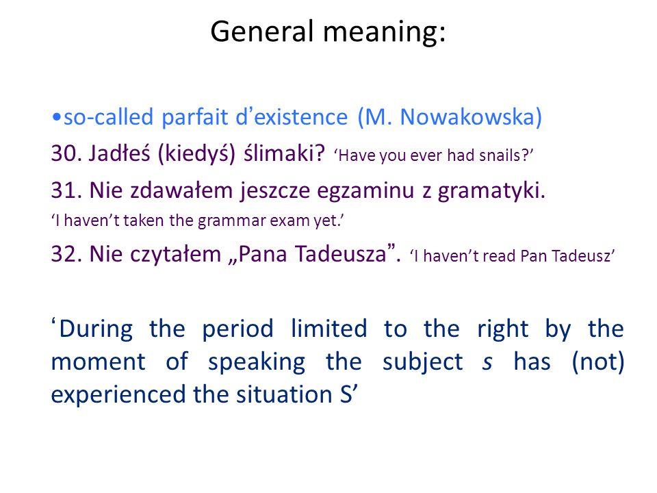 General meaning: kementów danej klasy so-called parfait dexistence (M. Nowakowska) 30. Jadłeś (kiedyś) ślimaki? Have you ever had snails? 31. Nie zdaw