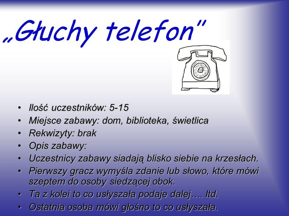Głuchy telefon Ilość uczestników: 5-15Ilość uczestników: 5-15 Miejsce zabawy: dom, biblioteka, świetlicaMiejsce zabawy: dom, biblioteka, świetlica Rek