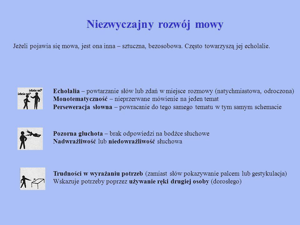 Niezwyczajny rozwój mowy Jeżeli pojawia się mowa, jest ona inna – sztuczna, bezosobowa.