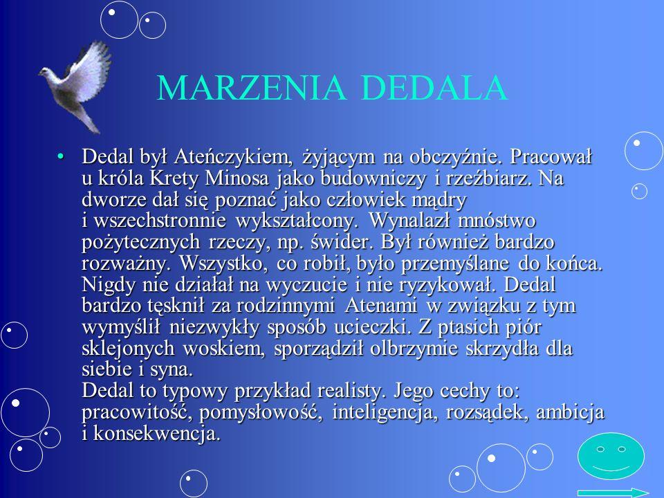 MARZENIA DEDALA Dedal był Ateńczykiem, żyjącym na obczyźnie.