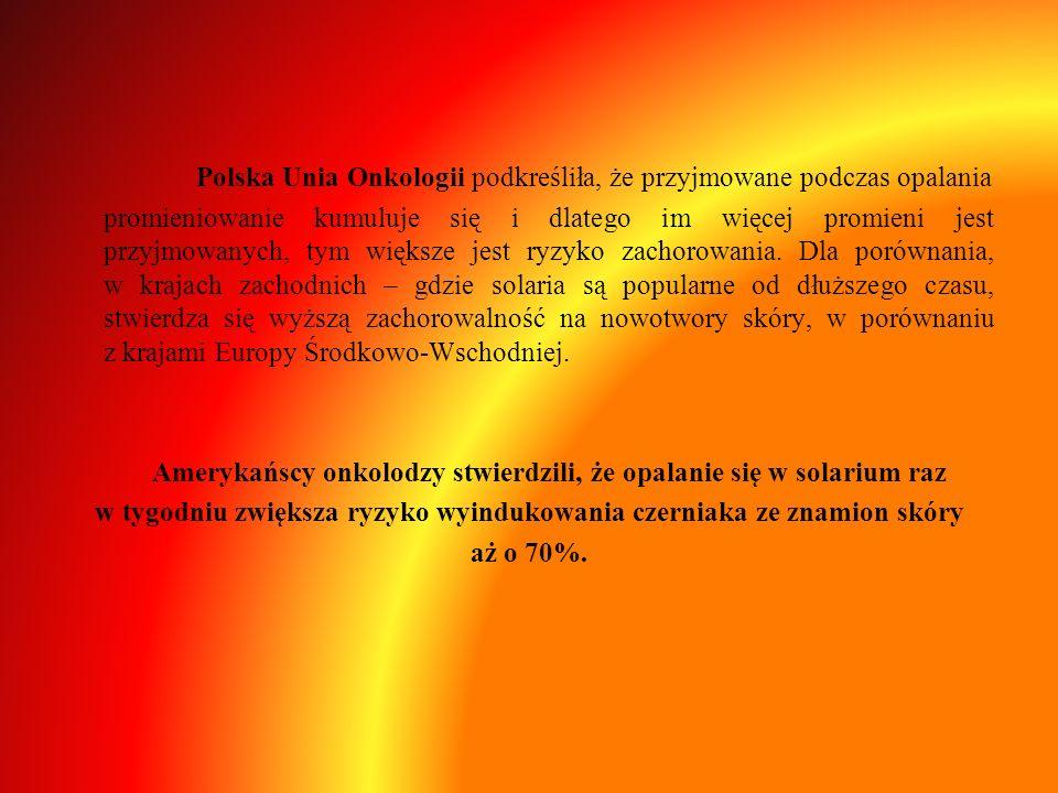 Polska Unia Onkologii podkreśliła, że przyjmowane podczas opalania promieniowanie kumuluje się i dlatego im więcej promieni jest przyjmowanych, tym wi
