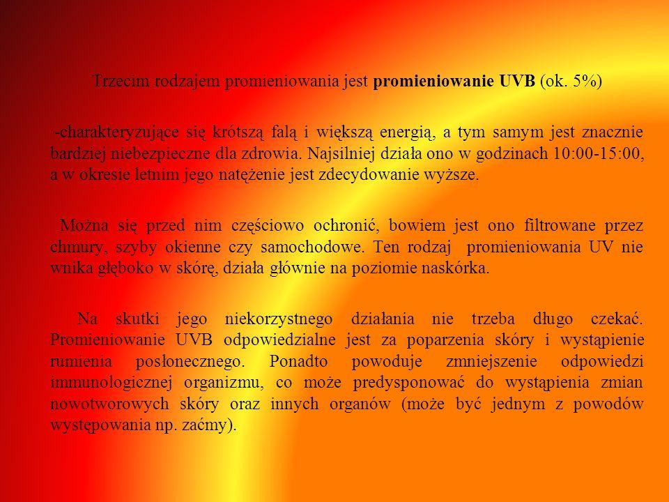 Trzecim rodzajem promieniowania jest promieniowanie UVB (ok. 5%) -charakteryzujące się krótszą falą i większą energią, a tym samym jest znacznie bardz