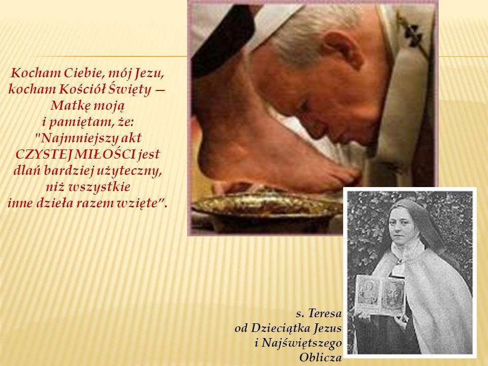Kocham Ciebie, mój Jezu, kocham Kościół Święty Matkę moją i pamiętam, że:
