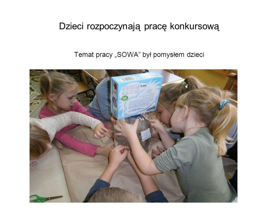 Dzieci rozpoczynają pracę konkursową Temat pracy SOWA był pomysłem dzieci