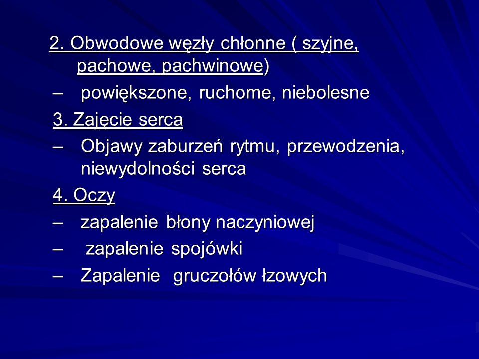 2. Obwodowe węzły chłonne ( szyjne, pachowe, pachwinowe) 2. Obwodowe węzły chłonne ( szyjne, pachowe, pachwinowe) –powiększone, ruchome, niebolesne 3.