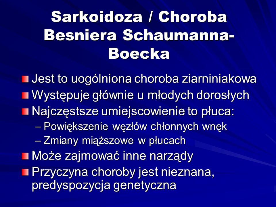 Sarkoidoza / Choroba Besniera Schaumanna- Boecka Jest to uogólniona choroba ziarniniakowa Występuje głównie u młodych dorosłych Najczęstsze umiejscowi
