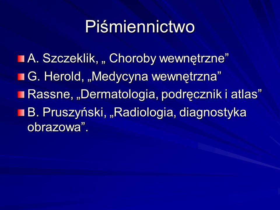 Piśmiennictwo A. Szczeklik, Choroby wewnętrzne G. Herold, Medycyna wewnętrzna Rassne, Dermatologia, podręcznik i atlas B. Pruszyński, Radiologia, diag