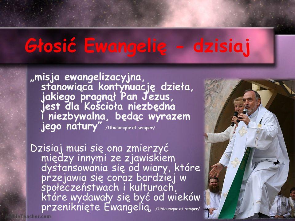 Głosić Ewangelię - dzisiaj misja ewangelizacyjna, stanowiąca kontynuację dzieła, jakiego pragnął Pan Jezus, jest dla Kościoła niezbędna i niezbywalna,