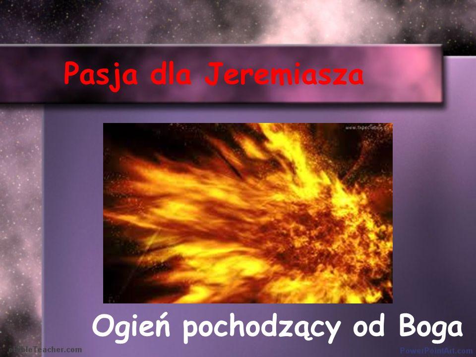 Pasja dla Jeremiasza Ogień pochodzący od Boga