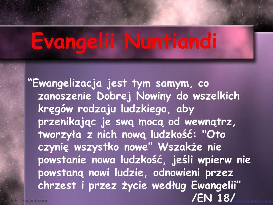 Evangelii Nuntiandi Ewangelizacja jest tym samym, co zanoszenie Dobrej Nowiny do wszelkich kręgów rodzaju ludzkiego, aby przenikając je swą mocą od we