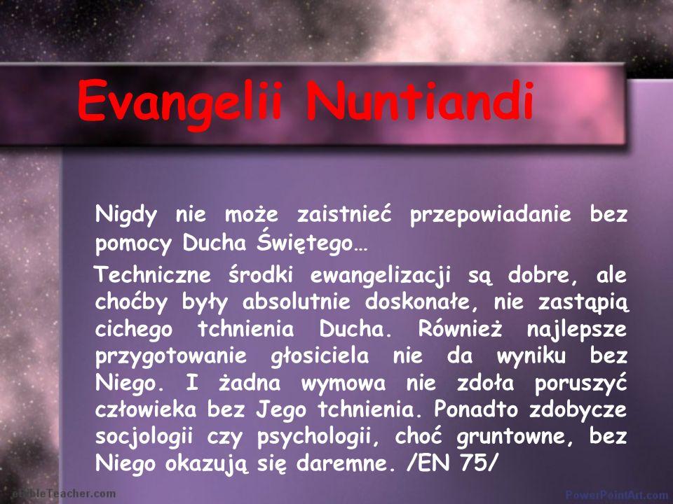 Evangelii Nuntiandi Nigdy nie może zaistnieć przepowiadanie bez pomocy Ducha Świętego… Techniczne środki ewangelizacji są dobre, ale choćby były absol