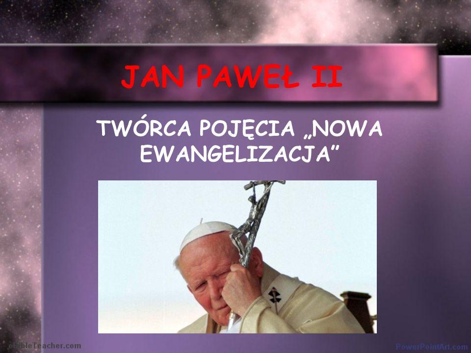 JAN PAWEŁ II TWÓRCA POJĘCIA NOWA EWANGELIZACJA