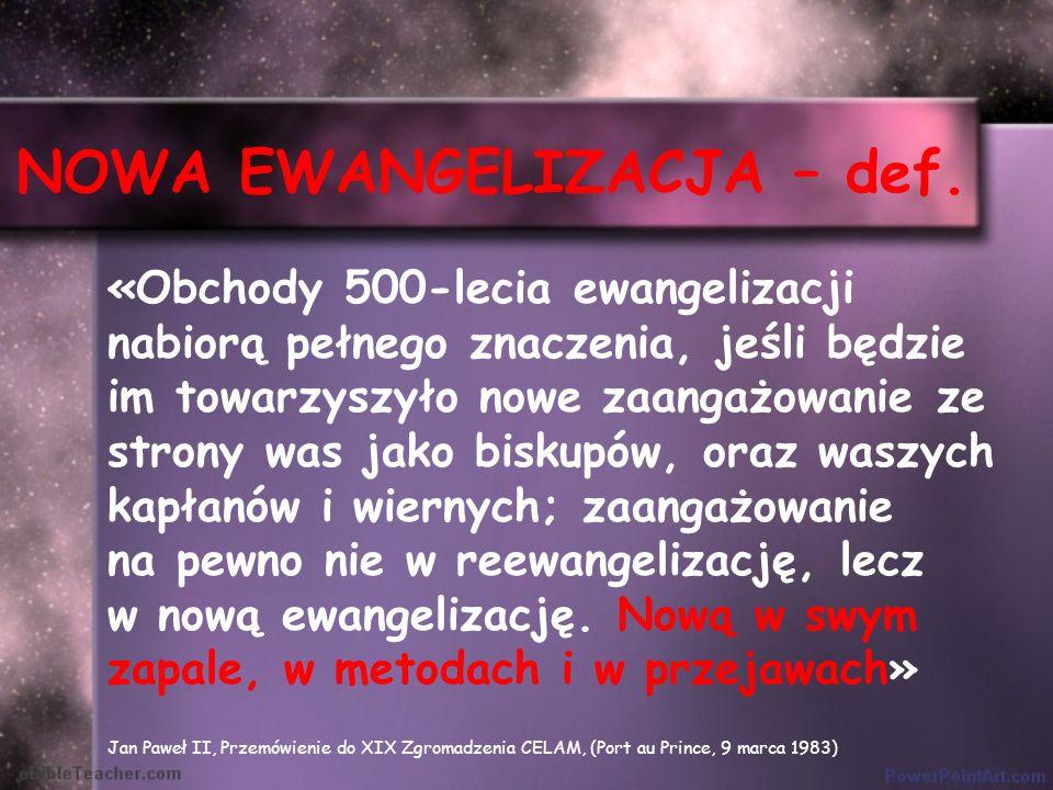 NOWA EWANGELIZACJA – def. «Obchody 500-lecia ewangelizacji nabiorą pełnego znaczenia, jeśli będzie im towarzyszyło nowe zaangażowanie ze strony was ja