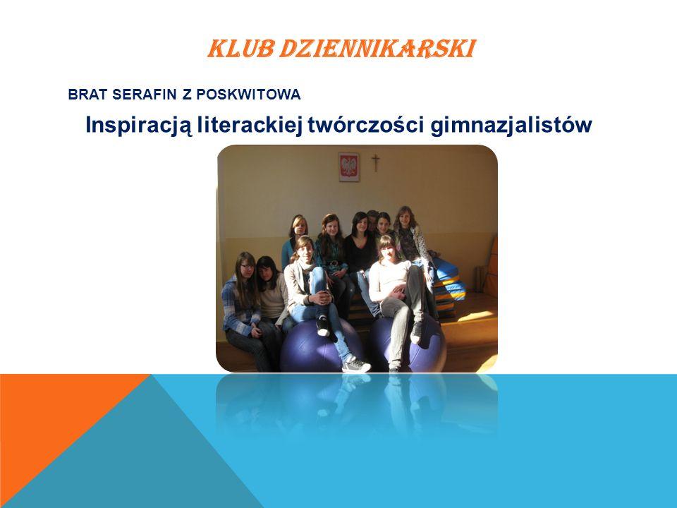 KLUB DZIENNIKARSKI BRAT SERAFIN Z POSKWITOWA Inspiracją literackiej twórczości gimnazjalistów