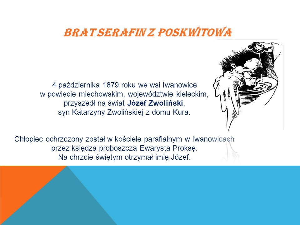 BRAT SERAFIN Z POSKWITOWA 28 sierpnia 1902 roku, w wieku 23 lat, Józef Zwoliński wstąpił do Zgromadzenia Braci Posługujących Ubogim i został przyjęty przez założyciela tegoż zgromadzenia, św.