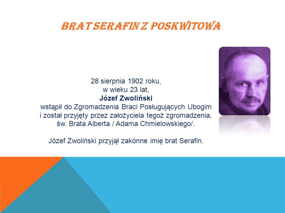 BRAT SERAFIN Z POSKWITOWA 28 sierpnia 1902 roku, w wieku 23 lat, Józef Zwoliński wstąpił do Zgromadzenia Braci Posługujących Ubogim i został przyjęty