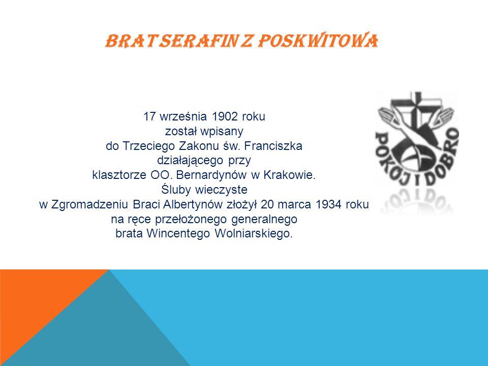 BRAT SERAFIN Z POSKWITOWA 17 września 1902 roku został wpisany do Trzeciego Zakonu św. Franciszka działającego przy klasztorze OO. Bernardynów w Krako