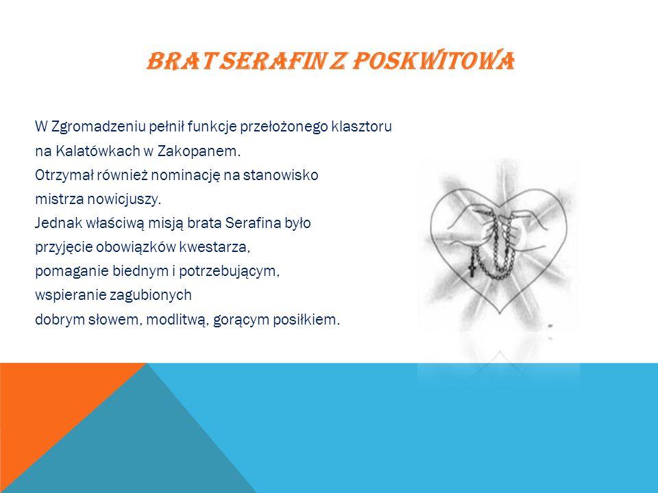 BRAT SERAFIN Z POSKWITOWA W Zgromadzeniu pełnił funkcje przełożonego klasztoru na Kalatówkach w Zakopanem. Otrzymał również nominację na stanowisko mi