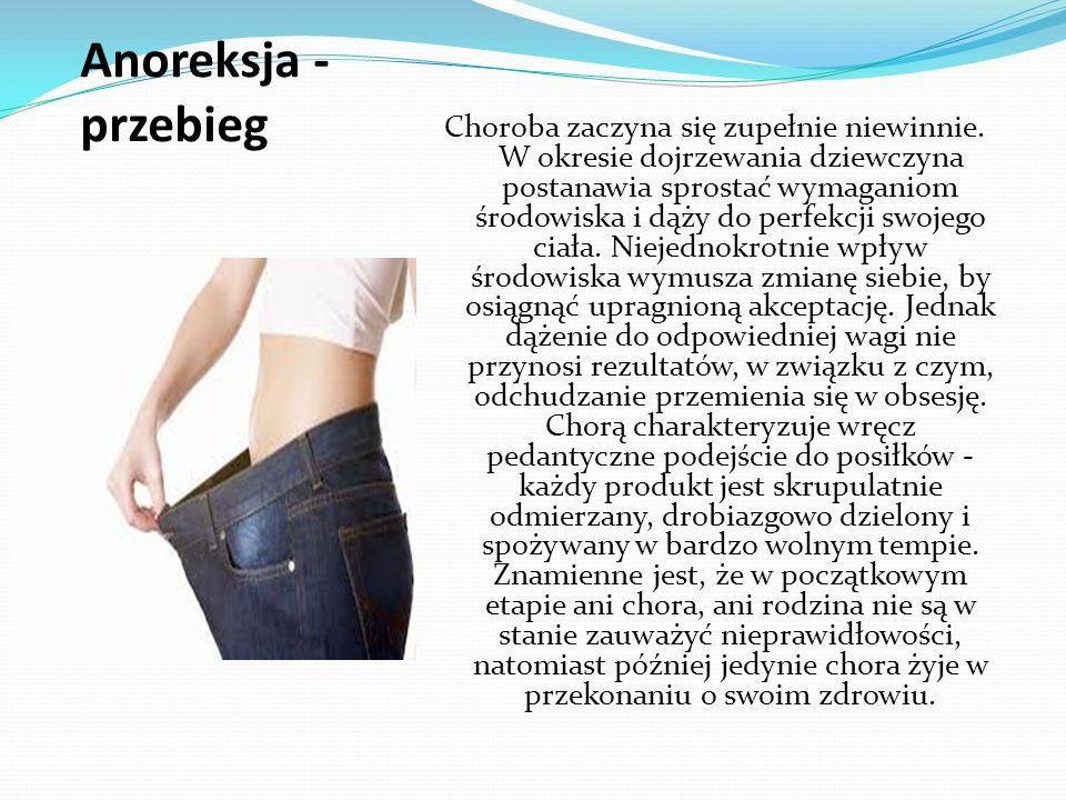 Przyczyny - zauważenie u siebie nadwagi - utożsamianie do kogoś sławnego - niska samoocena - brak wiary w siebie - nie odpowiednie patrzenie na swoje ciało