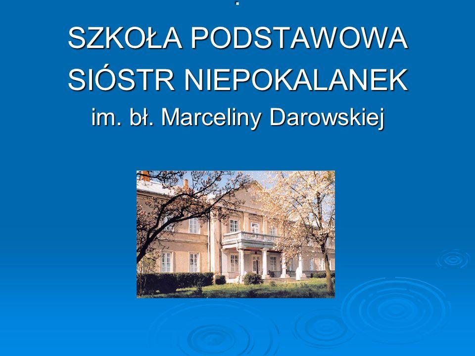 . SZKOŁA PODSTAWOWA SIÓSTR NIEPOKALANEK im. bł. Marceliny Darowskiej