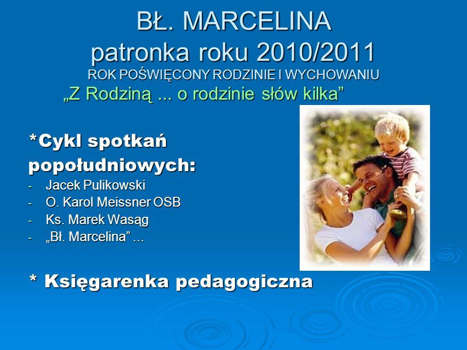 BŁ. MARCELINA patronka roku 2010/2011 ROK POŚWIĘCONY RODZINIE I WYCHOWANIU Z Rodziną... o rodzinie słów kilka Z Rodziną... o rodzinie słów kilka *Cykl