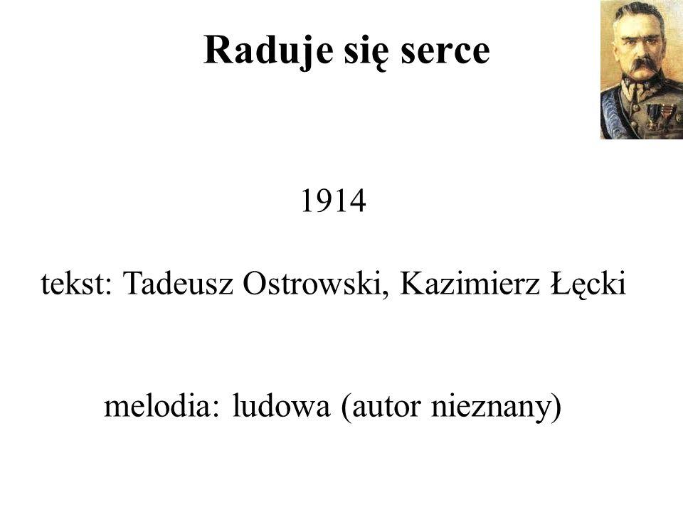 Raduje się serce 1914 tekst: Tadeusz Ostrowski, Kazimierz Łęcki melodia: ludowa (autor nieznany)