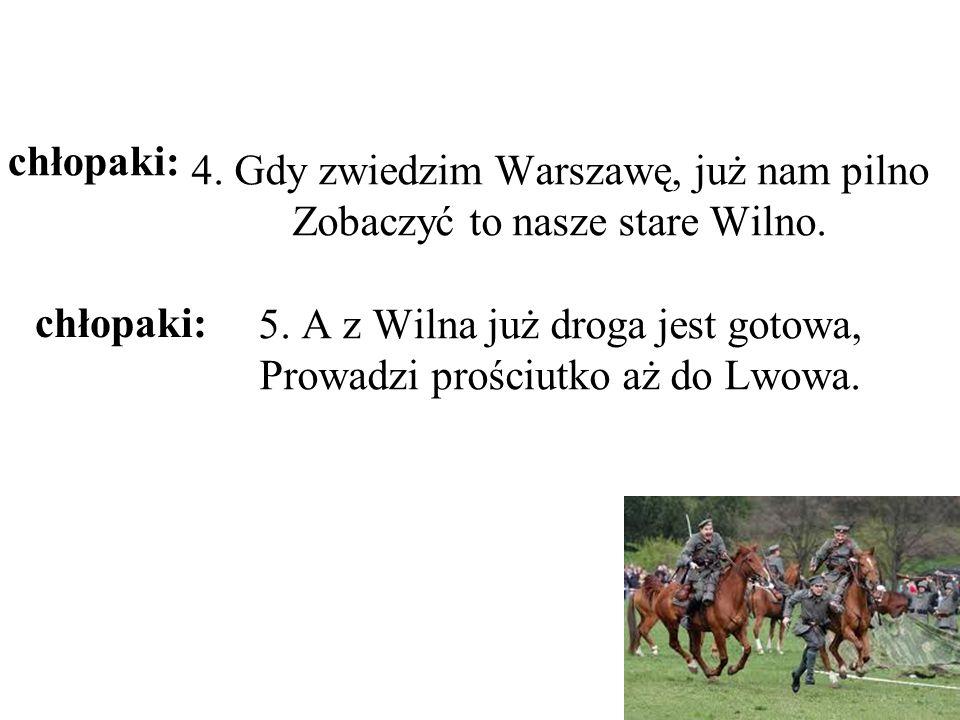 4.Gdy zwiedzim Warszawę, już nam pilno Zobaczyć to nasze stare Wilno.