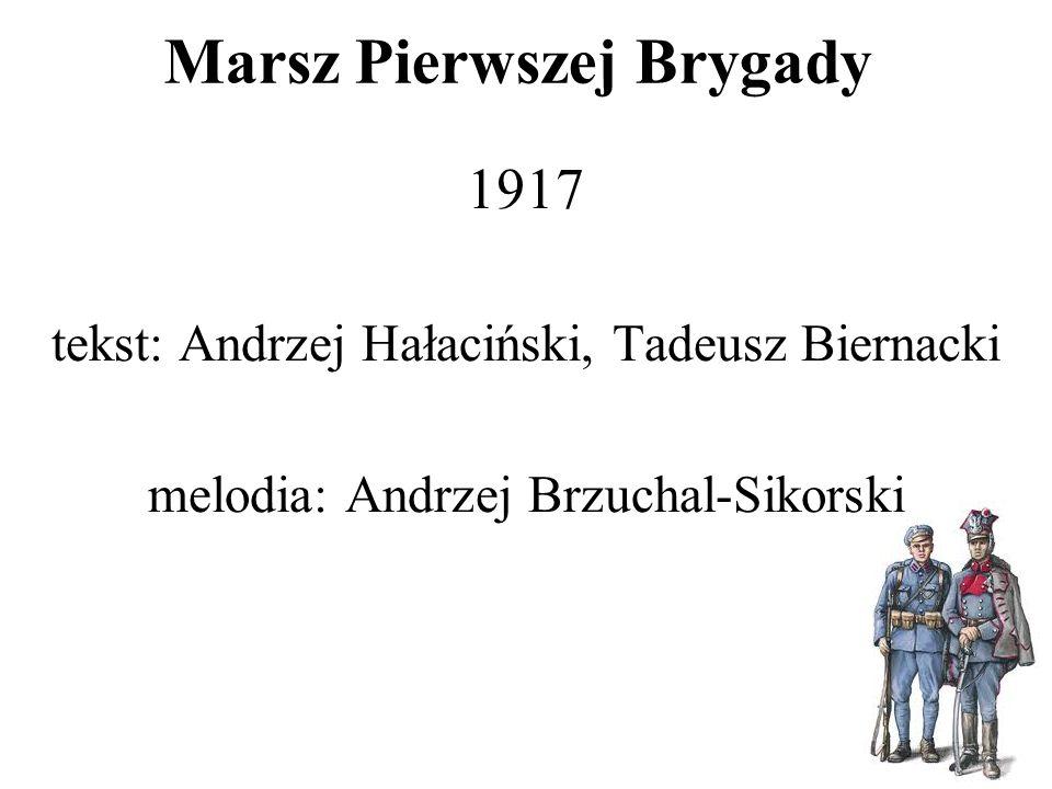 Marsz Pierwszej Brygady 1917 tekst: Andrzej Hałaciński, Tadeusz Biernacki melodia: Andrzej Brzuchal-Sikorski