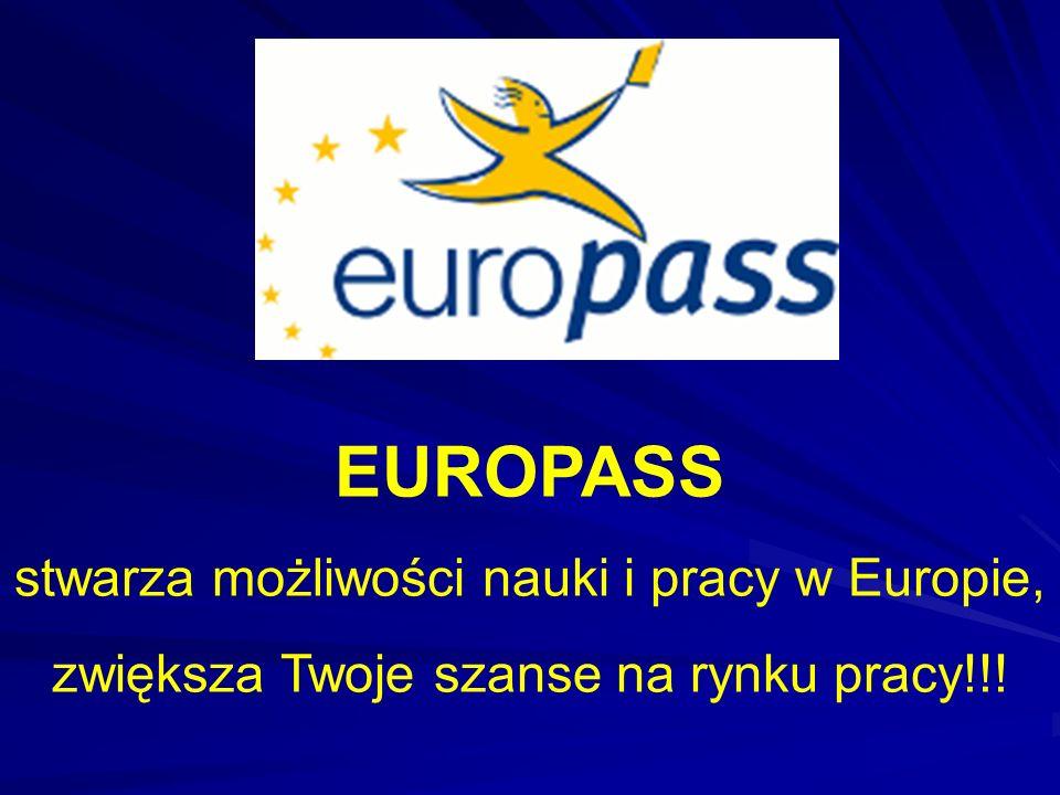 EUROPASS stwarza możliwości nauki i pracy w Europie, zwiększa Twoje szanse na rynku pracy!!!