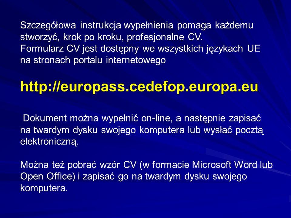 Szczegółowa instrukcja wypełnienia pomaga każdemu stworzyć, krok po kroku, profesjonalne CV. Formularz CV jest dostępny we wszystkich językach UE na s