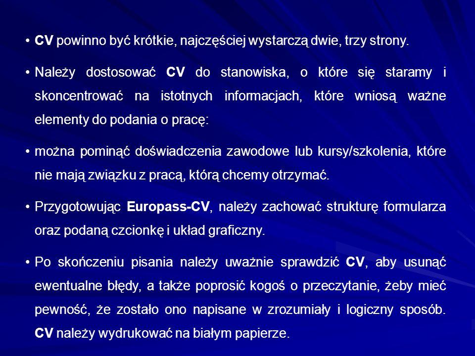 CV powinno być krótkie, najczęściej wystarczą dwie, trzy strony. Należy dostosować CV do stanowiska, o które się staramy i skoncentrować na istotnych