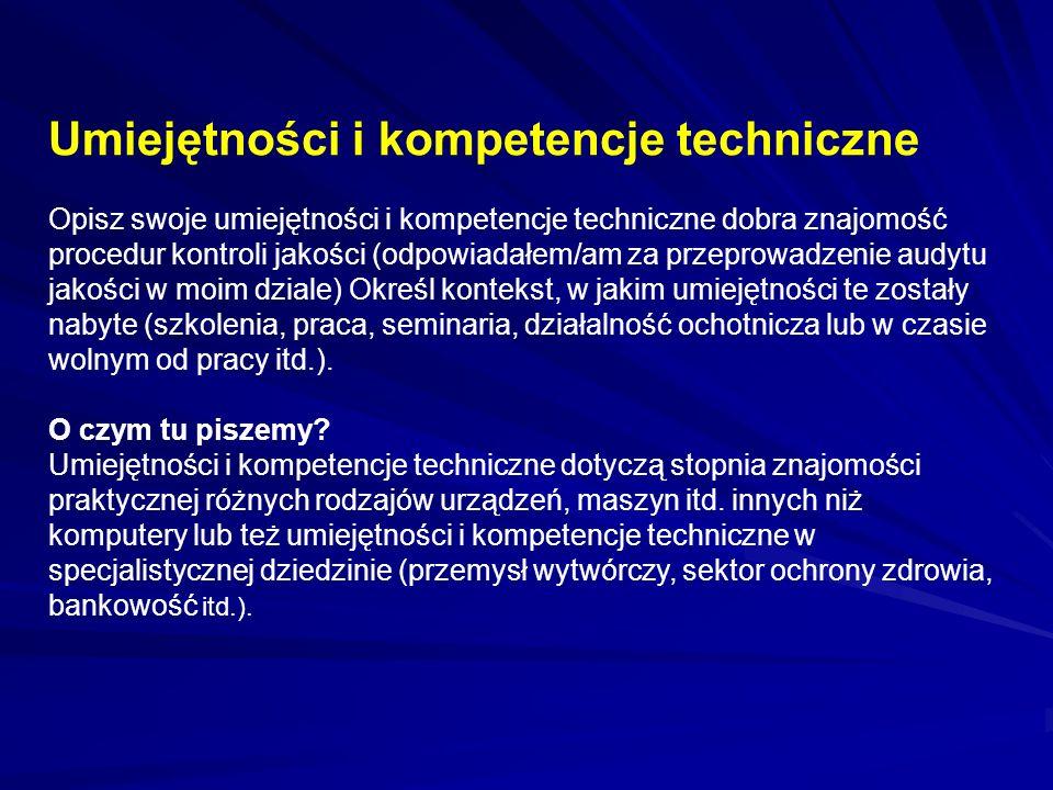 Umiejętności i kompetencje techniczne Opisz swoje umiejętności i kompetencje techniczne dobra znajomość procedur kontroli jakości (odpowiadałem/am za