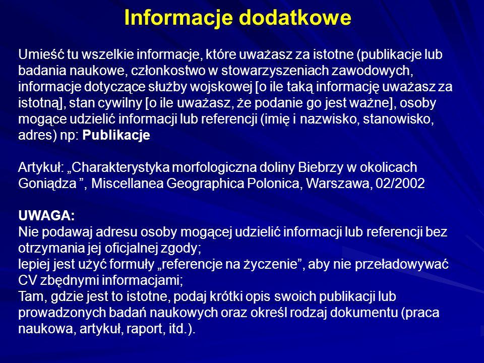 Informacje dodatkowe Umieść tu wszelkie informacje, które uważasz za istotne (publikacje lub badania naukowe, członkostwo w stowarzyszeniach zawodowyc