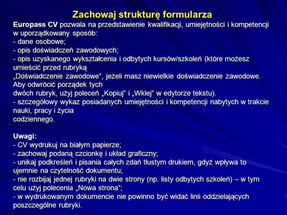 Zachowaj strukturę formularza Europass CV pozwala na przedstawienie kwalifikacji, umiejętności i kompetencji w uporządkowany sposób: - dane osobowe; -