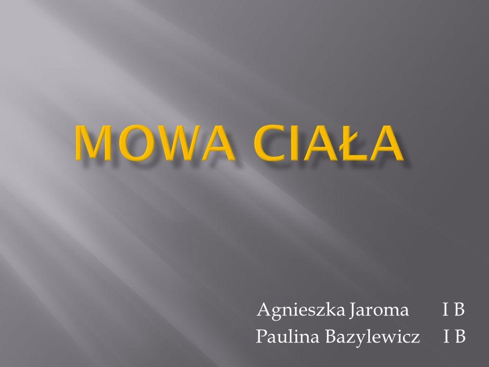 Agnieszka JaromaI B Paulina Bazylewicz I B