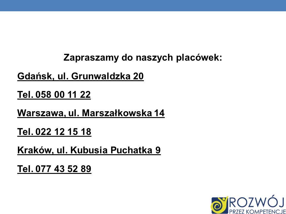 Zapraszamy do naszych placówek: Gdańsk, ul. Grunwaldzka 20 Tel. 058 00 11 22 Warszawa, ul. Marszałkowska 14 Tel. 022 12 15 18 Kraków, ul. Kubusia Puch
