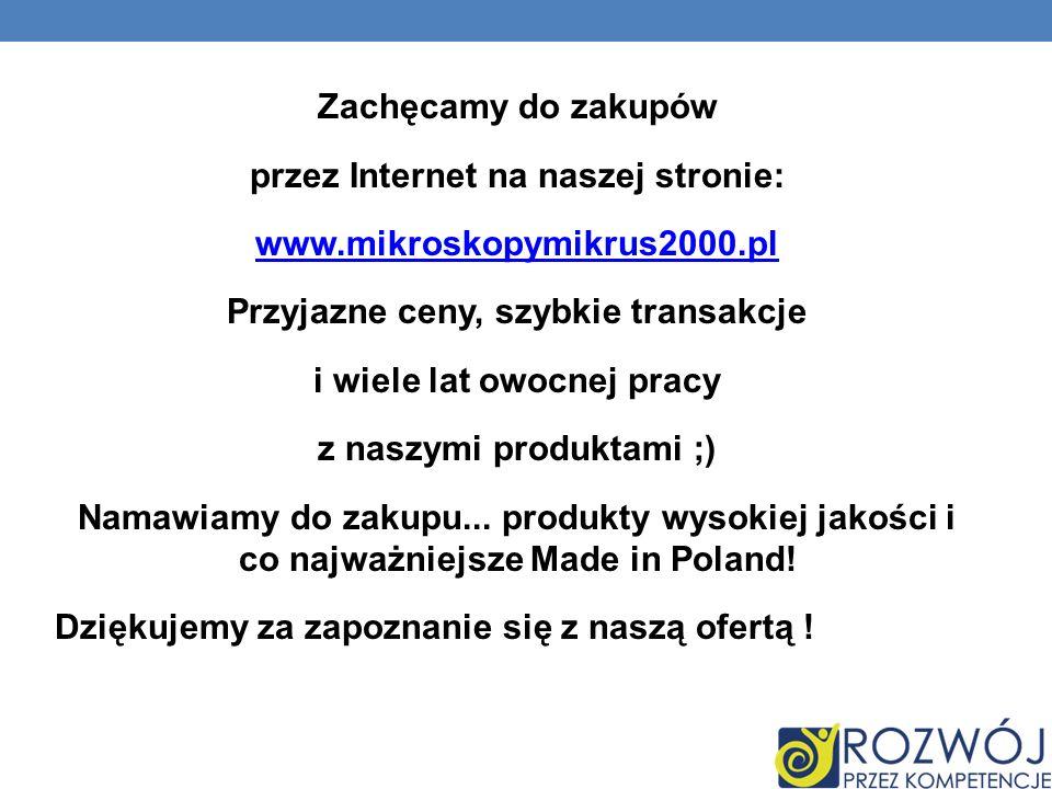 Zachęcamy do zakupów przez Internet na naszej stronie: www.mikroskopymikrus2000.pl Przyjazne ceny, szybkie transakcje i wiele lat owocnej pracy z nasz