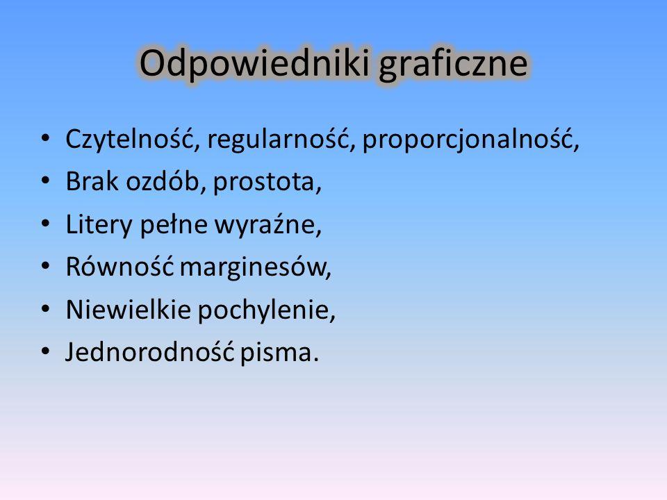 Czytelność, regularność, proporcjonalność, Brak ozdób, prostota, Litery pełne wyraźne, Równość marginesów, Niewielkie pochylenie, Jednorodność pisma.