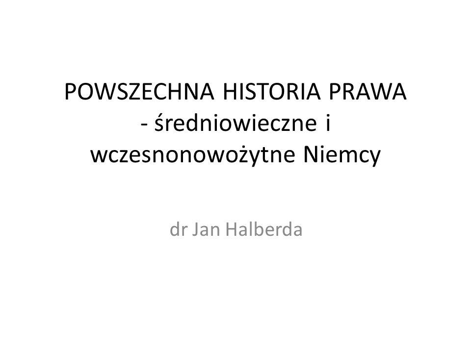 POWSZECHNA HISTORIA PRAWA - średniowieczne i wczesnonowożytne Niemcy dr Jan Halberda