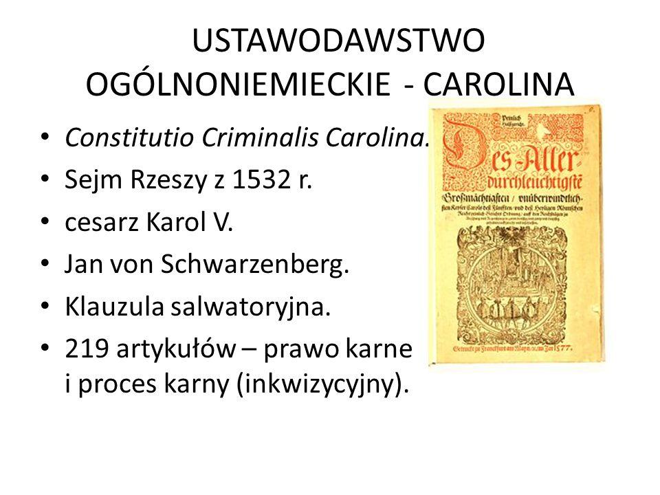 USTAWODAWSTWO OGÓLNONIEMIECKIE - CAROLINA Constitutio Criminalis Carolina. Sejm Rzeszy z 1532 r. cesarz Karol V. Jan von Schwarzenberg. Klauzula salwa