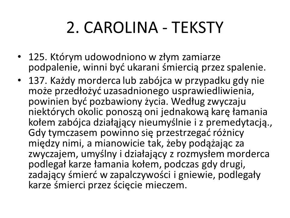 2. CAROLINA - TEKSTY 125. Którym udowodniono w złym zamiarze podpalenie, winni być ukarani śmiercią przez spalenie. 137. Każdy morderca lub zabójca w