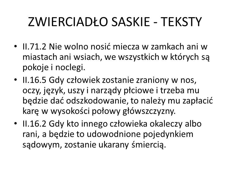 ZWIERCIADŁO SASKIE - TEKSTY II.71.2 Nie wolno nosić miecza w zamkach ani w miastach ani wsiach, we wszystkich w których są pokoje i noclegi. II.16.5 G