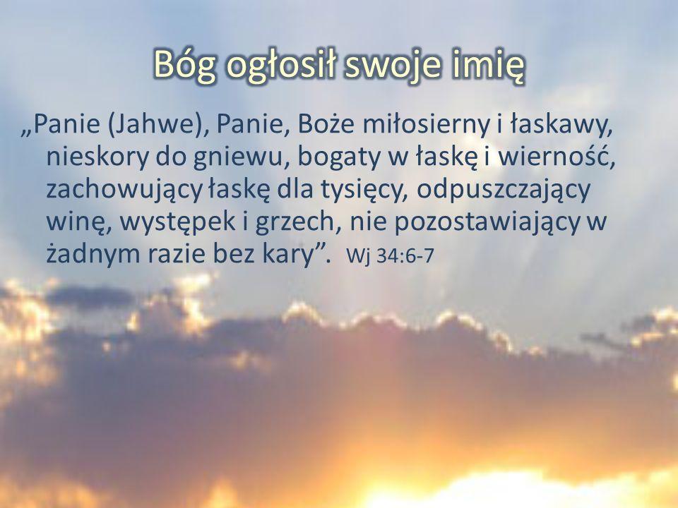 Panie (Jahwe), Panie, Boże miłosierny i łaskawy, nieskory do gniewu, bogaty w łaskę i wierność, zachowujący łaskę dla tysięcy, odpuszczający winę, wys